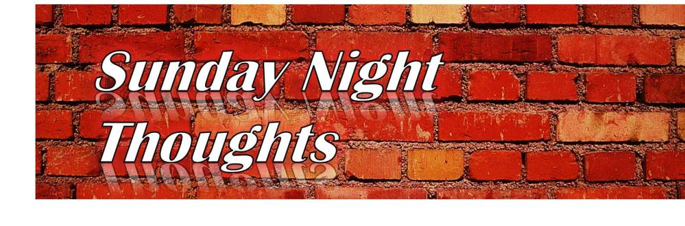 Sunday Night Thoughts (1/2)