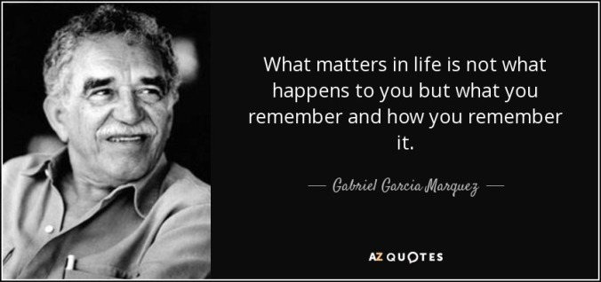 quote-what-matters-in-life-is-not-what-happens-to-you-but-what-you-remember-and-how-you-remember-gabriel-garcia-marquez-18-78-63